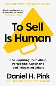 To Sell is Human: The Surprising Truth About Persuading, Convincing, and Influencing